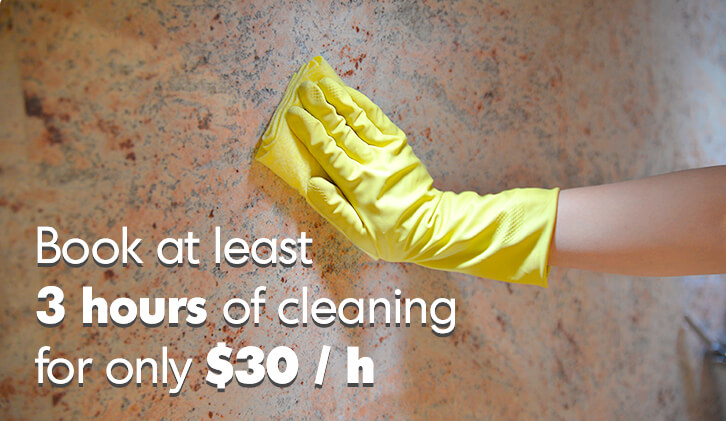 Book atleast three hours of cleaning for only 30$ per hour.